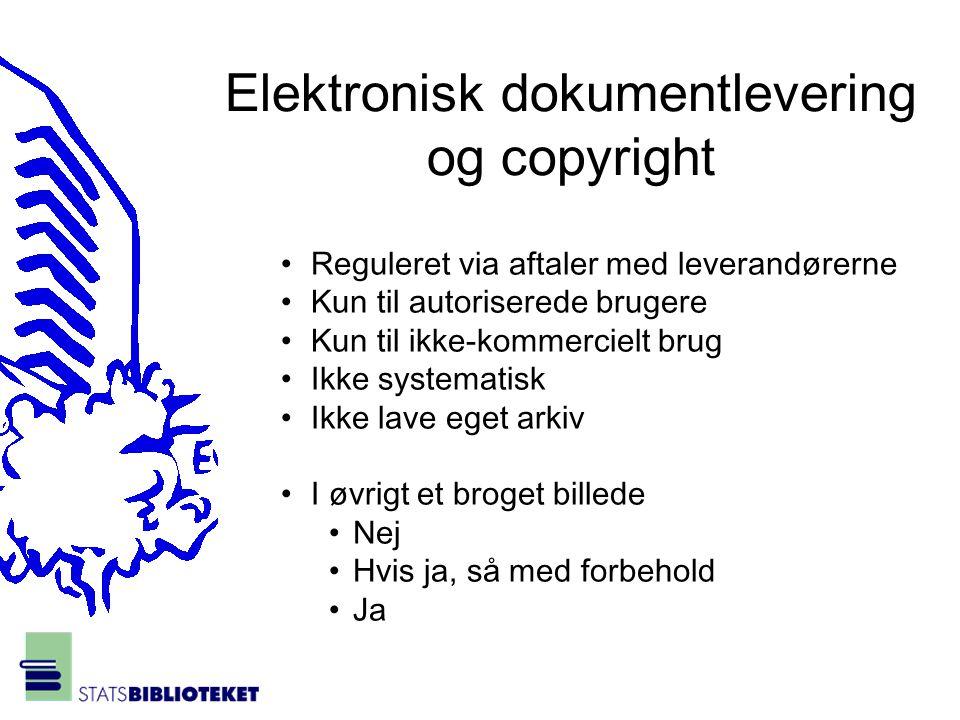 Elektronisk dokumentlevering og copyright •Reguleret via aftaler med leverandørerne •Kun til autoriserede brugere •Kun til ikke-kommercielt brug •Ikke systematisk •Ikke lave eget arkiv •I øvrigt et broget billede •Nej •Hvis ja, så med forbehold •Ja