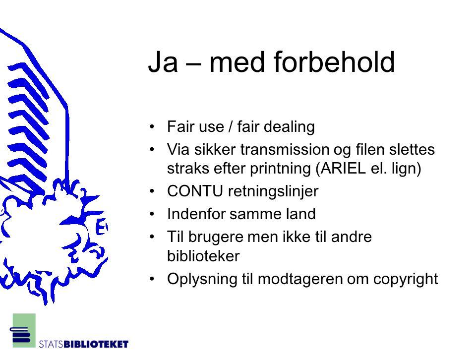 Ja – med forbehold •Fair use / fair dealing •Via sikker transmission og filen slettes straks efter printning (ARIEL el.