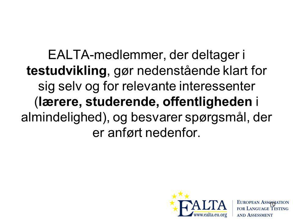 10 EALTA-medlemmer, der deltager i testudvikling, gør nedenstående klart for sig selv og for relevante interessenter (lærere, studerende, offentligheden i almindelighed), og besvarer spørgsmål, der er anført nedenfor.