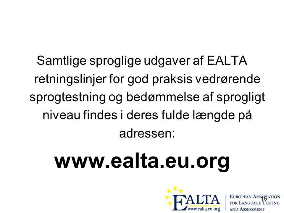 15 Samtlige sproglige udgaver af EALTA retningslinjer for god praksis vedrørende sprogtestning og bedømmelse af sprogligt niveau findes i deres fulde længde på adressen: www.ealta.eu.org