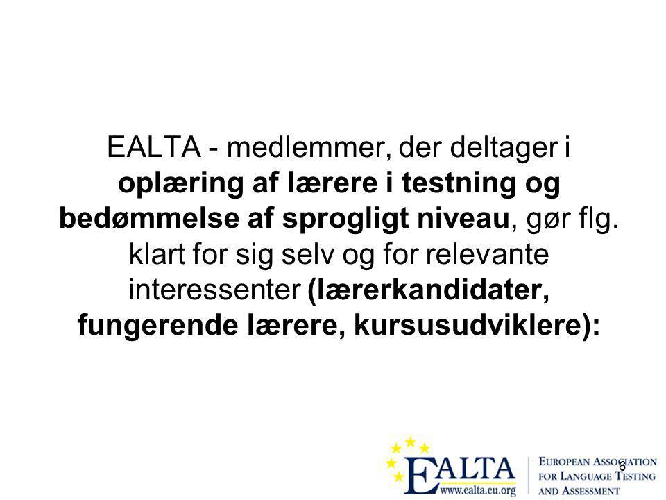 6 EALTA - medlemmer, der deltager i oplæring af lærere i testning og bedømmelse af sprogligt niveau, gør flg.