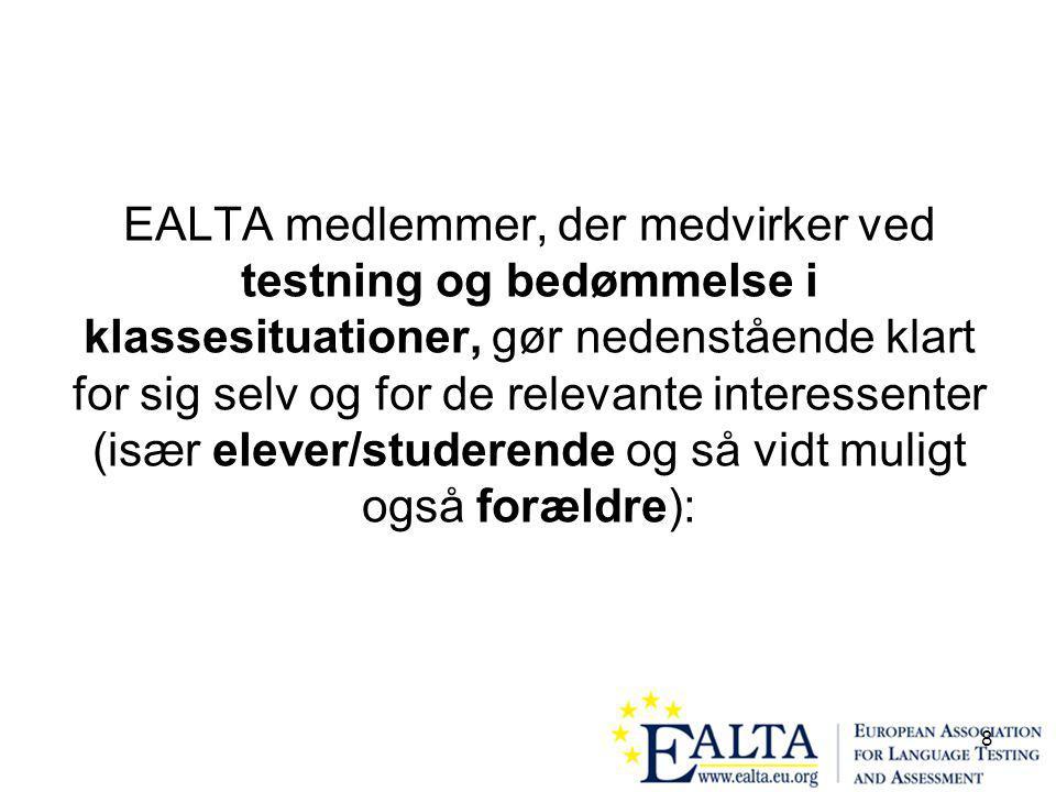 8 EALTA medlemmer, der medvirker ved testning og bedømmelse i klassesituationer, gør nedenstående klart for sig selv og for de relevante interessenter (især elever/studerende og så vidt muligt også forældre):