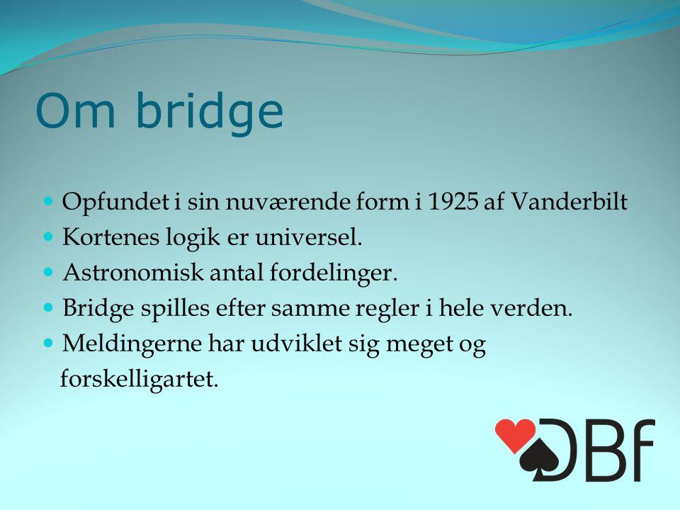 Om bridge  Opfundet i sin nuværende form i 1925 af Vanderbilt  Kortenes logik er universel.