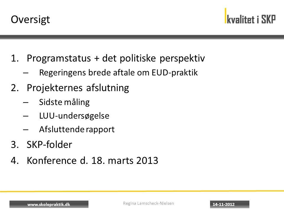 www.skolepraktik.dk Oversigt 1.Programstatus + det politiske perspektiv – Regeringens brede aftale om EUD-praktik 2.Projekternes afslutning – Sidste måling – LUU-undersøgelse – Afsluttende rapport 3.SKP-folder 4.Konference d.