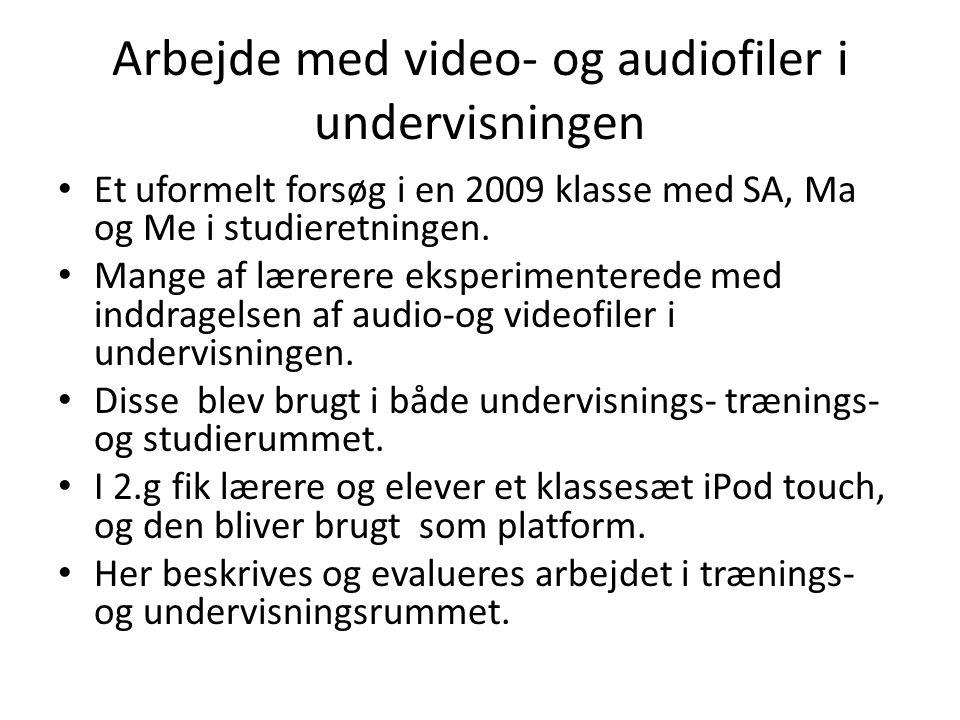 Arbejde med video- og audiofiler i undervisningen • Et uformelt forsøg i en 2009 klasse med SA, Ma og Me i studieretningen.