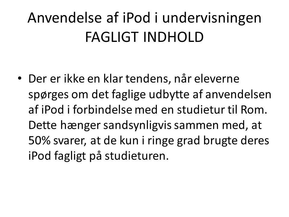 Anvendelse af iPod i undervisningen FAGLIGT INDHOLD • Der er ikke en klar tendens, når eleverne spørges om det faglige udbytte af anvendelsen af iPod i forbindelse med en studietur til Rom.