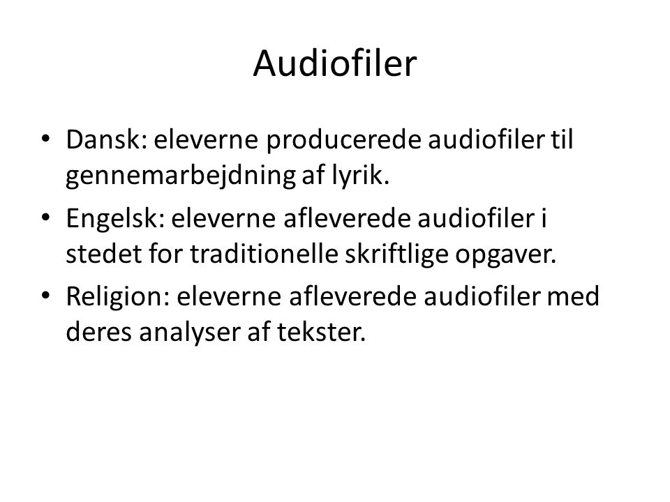 Audiofiler • Dansk: eleverne producerede audiofiler til gennemarbejdning af lyrik.