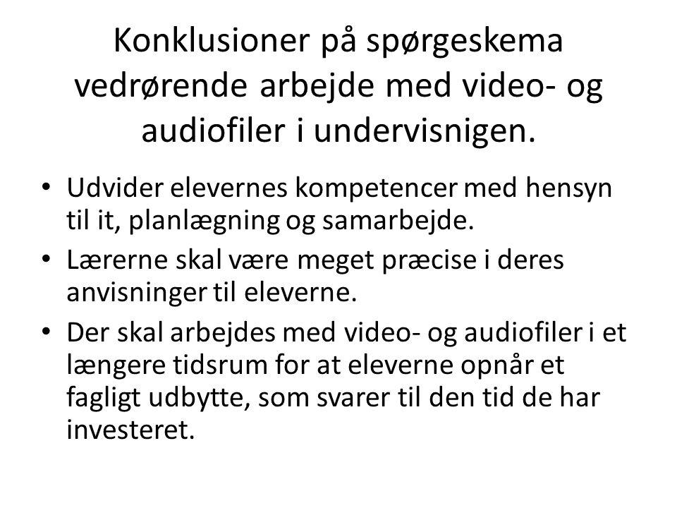 Konklusioner på spørgeskema vedrørende arbejde med video- og audiofiler i undervisnigen.
