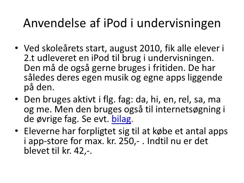 Anvendelse af iPod i undervisningen • Ved skoleårets start, august 2010, fik alle elever i 2.t udleveret en iPod til brug i undervisningen.