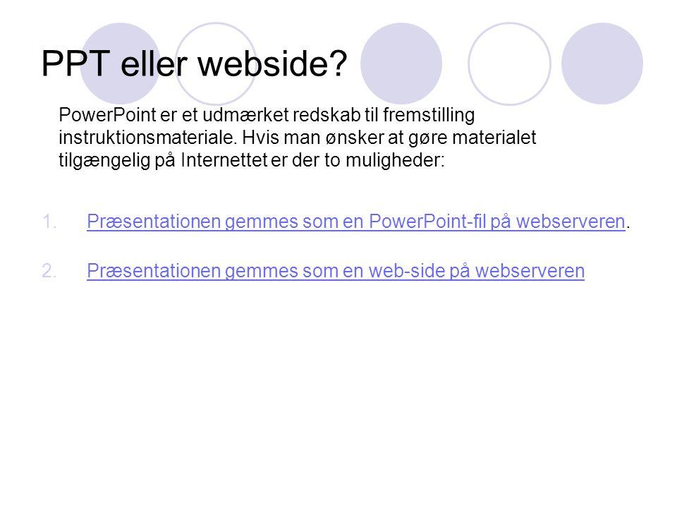 PPT eller webside. PowerPoint er et udmærket redskab til fremstilling instruktionsmateriale.