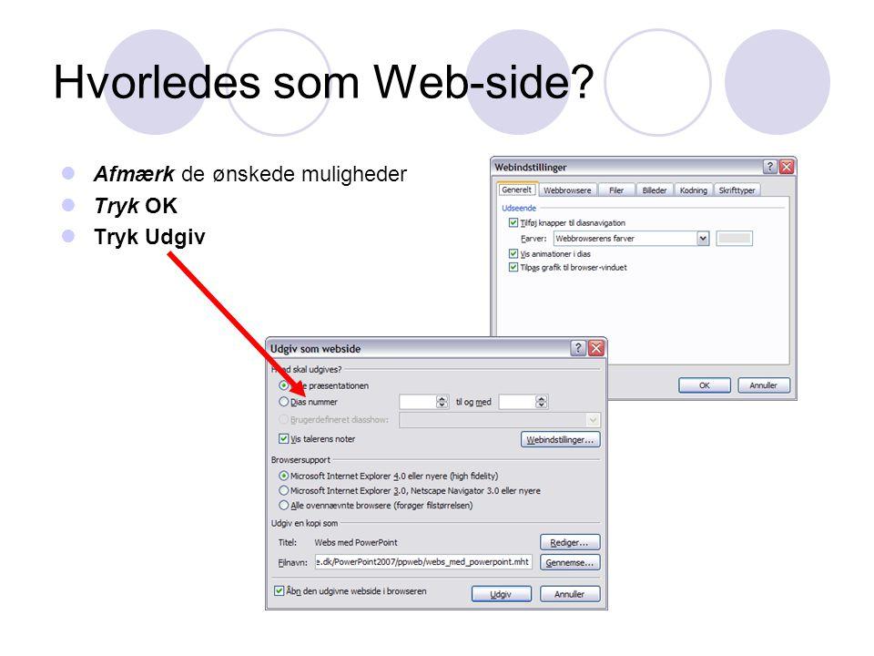 Hvorledes som Web-side  Afmærk de ønskede muligheder  Tryk OK  Tryk Udgiv