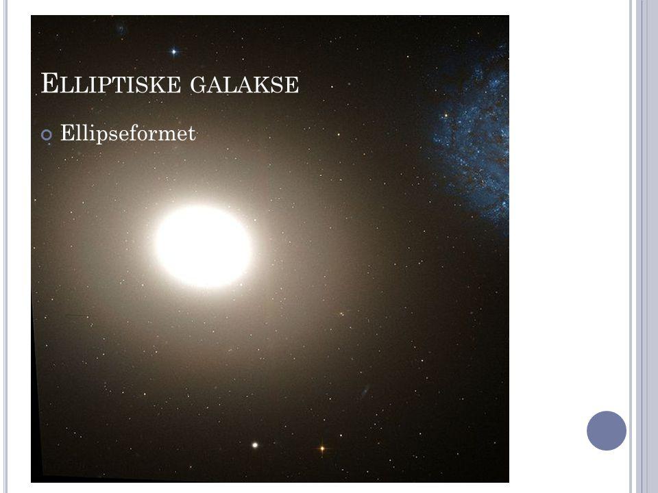 E LLIPTISKE GALAKSE Ellipseformet