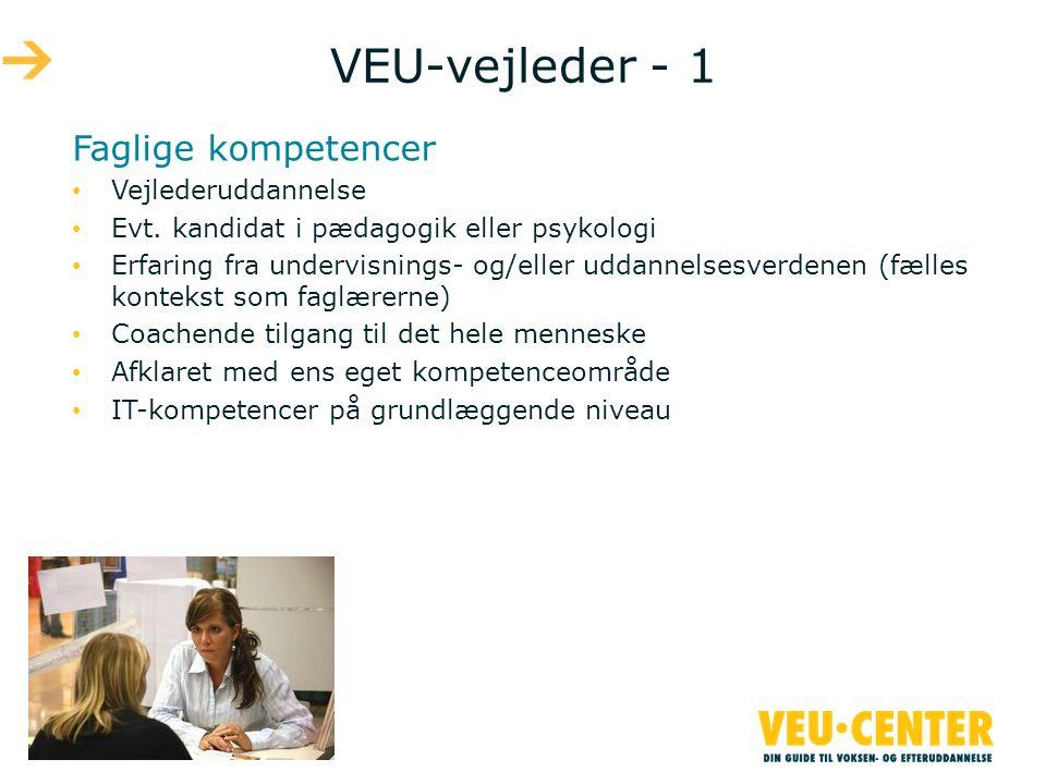 VEU-vejleder - 1 Faglige kompetencer • Vejlederuddannelse • Evt.