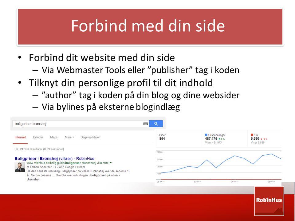 Forbind med din side • Forbind dit website med din side – Via Webmaster Tools eller publisher tag i koden • Tilknyt din personlige profil til dit indhold – author tag i koden på din blog og dine websider – Via bylines på eksterne blogindlæg