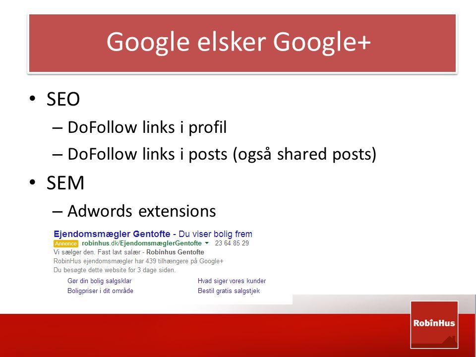 Google elsker Google+ • SEO – DoFollow links i profil – DoFollow links i posts (også shared posts) • SEM – Adwords extensions