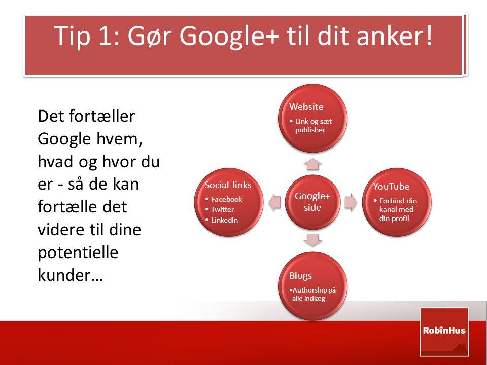 Tip 1: Gør Google+ til dit anker.