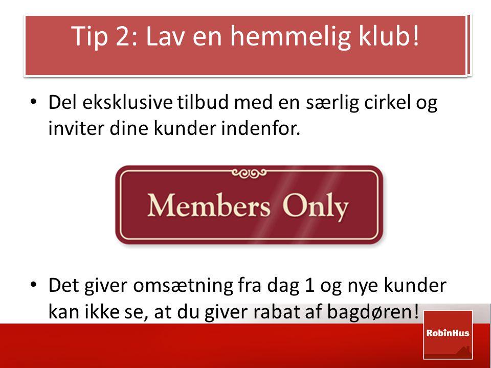 Tip 2: Lav en hemmelig klub.