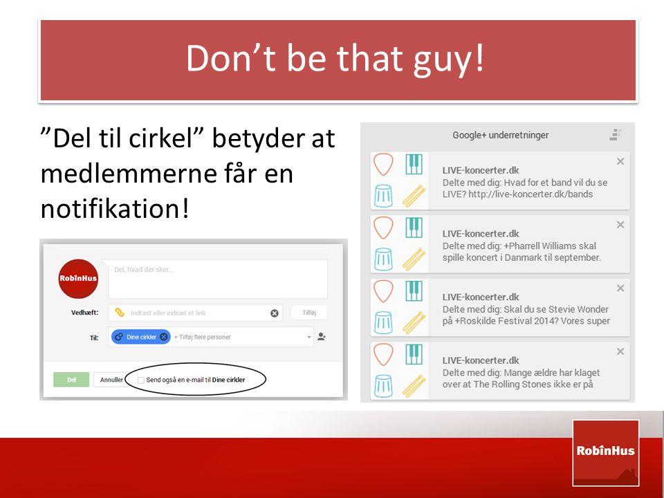 Don't be that guy! Del til cirkel betyder at medlemmerne får en notifikation!