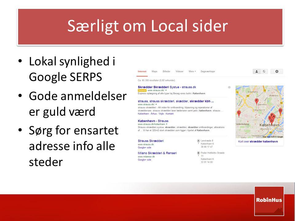 Særligt om Local sider • Lokal synlighed i Google SERPS • Gode anmeldelser er guld værd • Sørg for ensartet adresse info alle steder