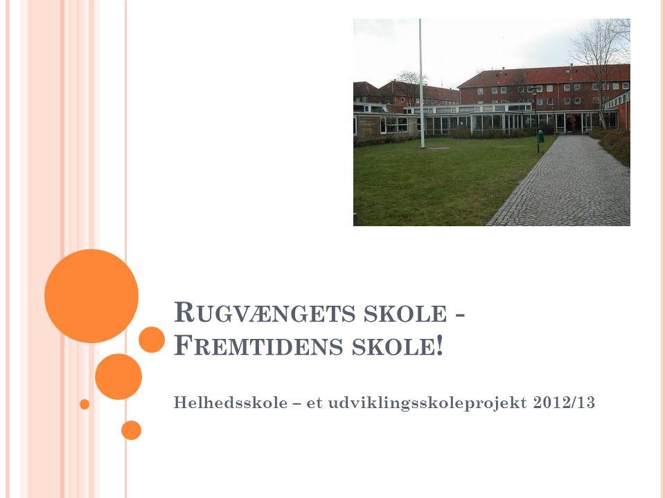 R UGVÆNGETS SKOLE - F REMTIDENS SKOLE ! Helhedsskole – et udviklingsskoleprojekt 2012/13