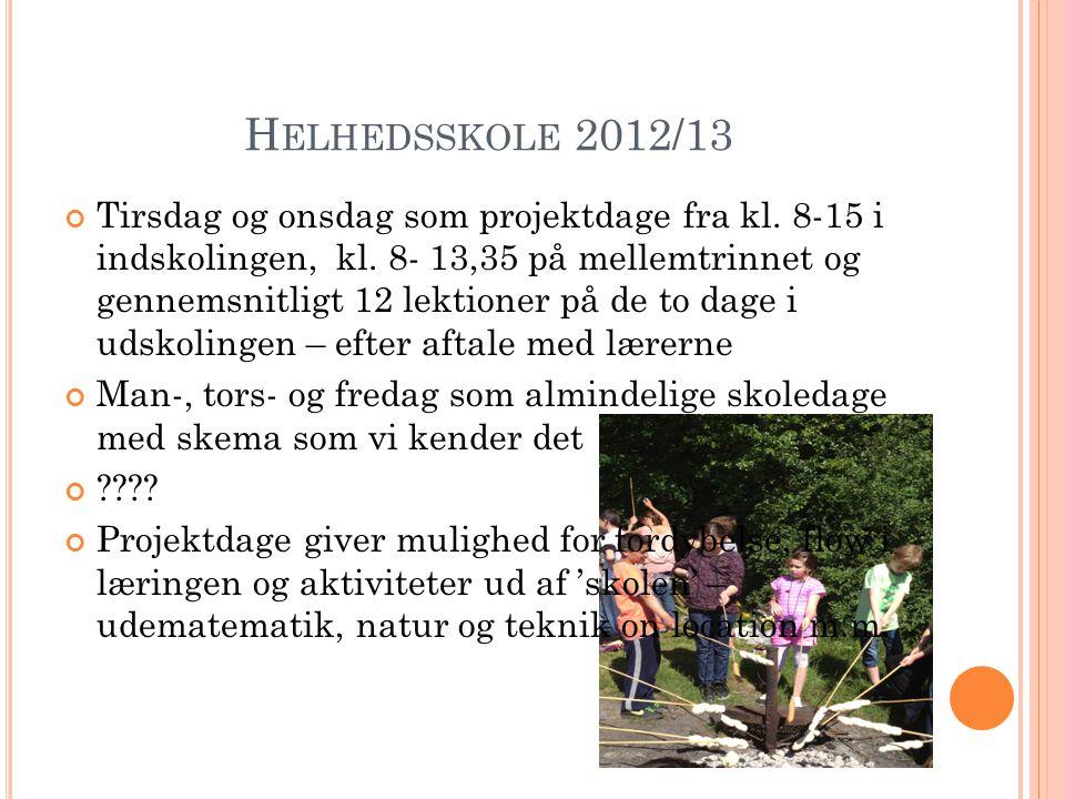 H ELHEDSSKOLE 2012/13 Tirsdag og onsdag som projektdage fra kl.