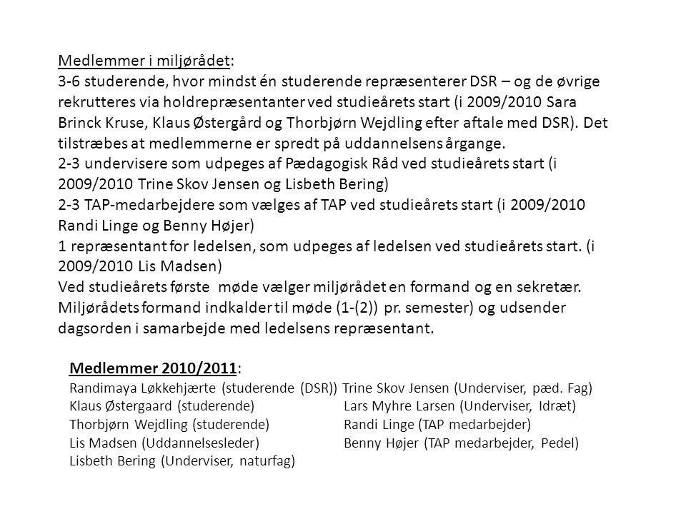 Medlemmer i miljørådet: 3-6 studerende, hvor mindst én studerende repræsenterer DSR – og de øvrige rekrutteres via holdrepræsentanter ved studieårets start (i 2009/2010 Sara Brinck Kruse, Klaus Østergård og Thorbjørn Wejdling efter aftale med DSR).