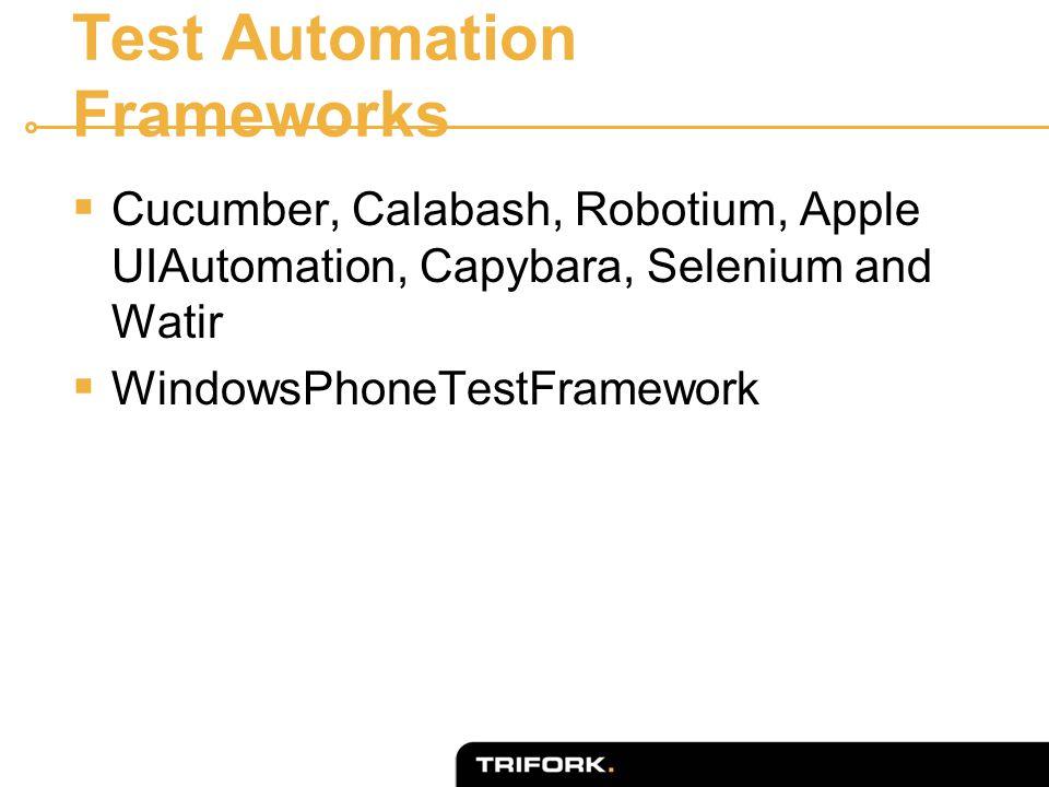 Test Automation Frameworks  Cucumber, Calabash, Robotium, Apple UIAutomation, Capybara, Selenium and Watir  WindowsPhoneTestFramework