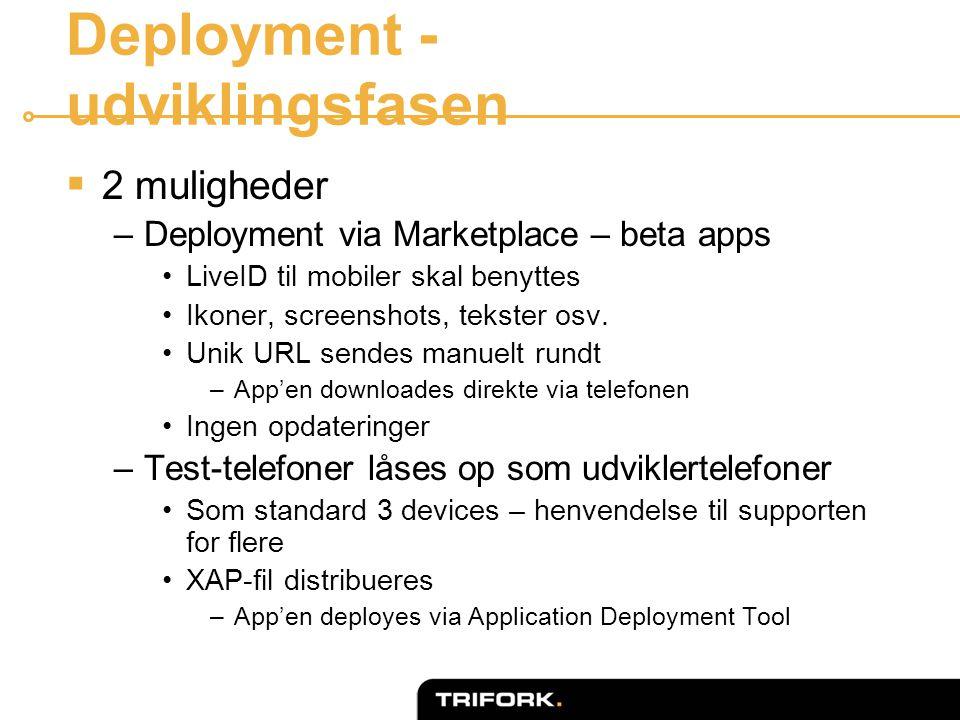 Deployment - udviklingsfasen  2 muligheder –Deployment via Marketplace – beta apps •LiveID til mobiler skal benyttes •Ikoner, screenshots, tekster osv.