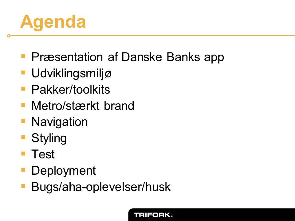 Agenda  Præsentation af Danske Banks app  Udviklingsmiljø  Pakker/toolkits  Metro/stærkt brand  Navigation  Styling  Test  Deployment  Bugs/aha-oplevelser/husk