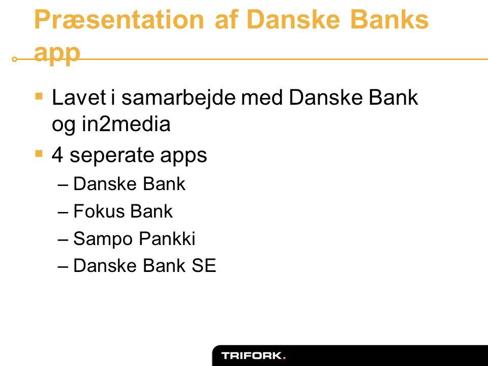 Præsentation af Danske Banks app  Lavet i samarbejde med Danske Bank og in2media  4 seperate apps –Danske Bank –Fokus Bank –Sampo Pankki –Danske Bank SE