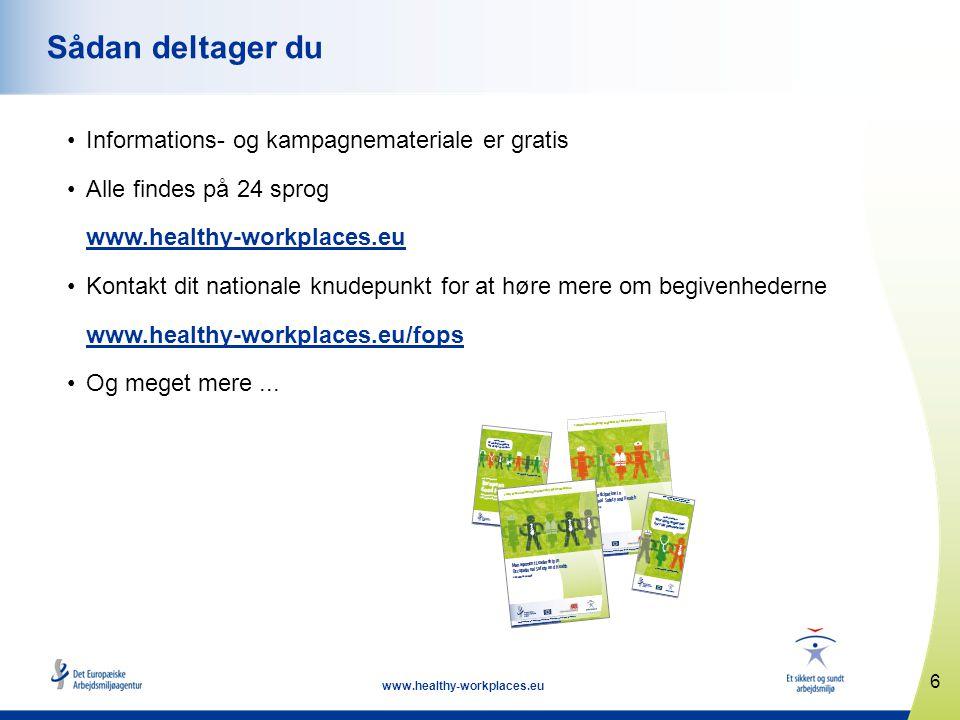 6 www.healthy-workplaces.eu Sådan deltager du •Informations- og kampagnemateriale er gratis •Alle findes på 24 sprog www.healthy-workplaces.eu •Kontakt dit nationale knudepunkt for at høre mere om begivenhederne www.healthy-workplaces.eu/fops •Og meget mere...