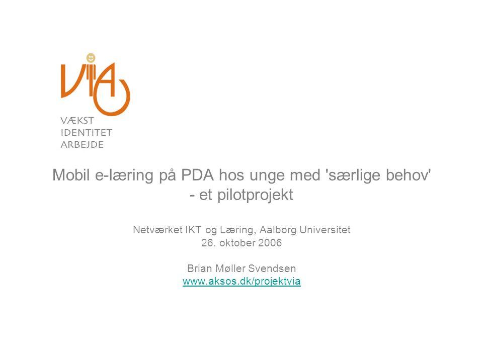 Mobil e-læring på PDA hos unge med særlige behov - et pilotprojekt Netværket IKT og Læring, Aalborg Universitet 26.