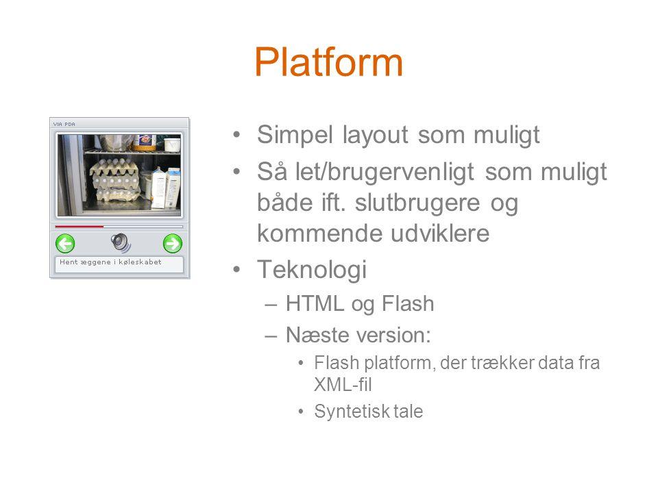Platform •Simpel layout som muligt •Så let/brugervenligt som muligt både ift.