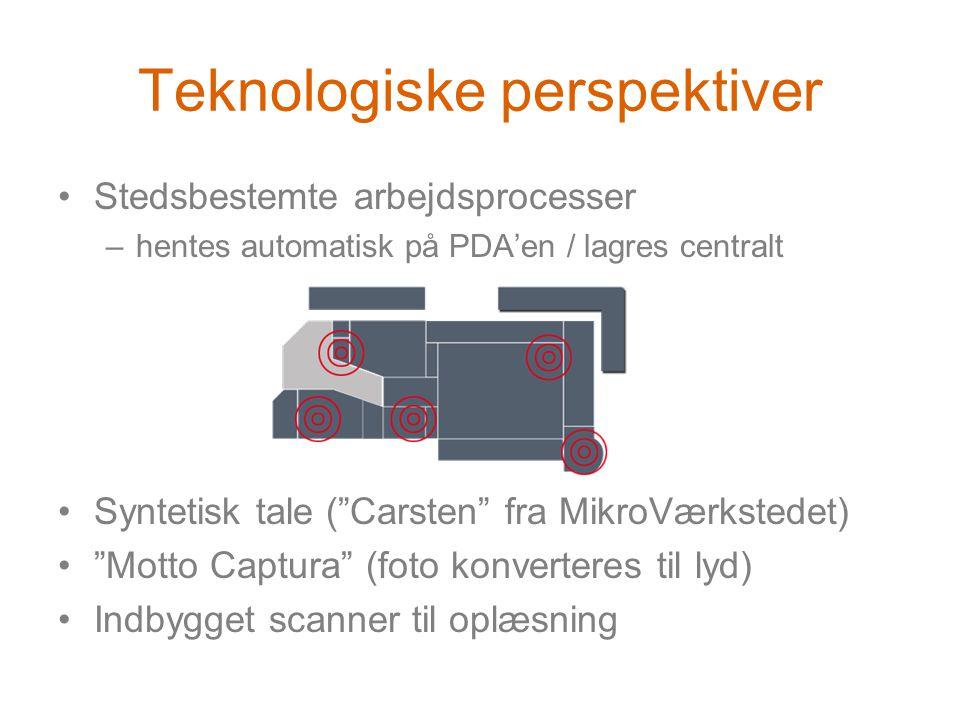Teknologiske perspektiver •Stedsbestemte arbejdsprocesser –hentes automatisk på PDA'en / lagres centralt •Syntetisk tale ( Carsten fra MikroVærkstedet) • Motto Captura (foto konverteres til lyd) •Indbygget scanner til oplæsning