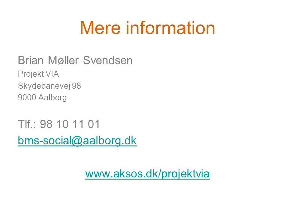 Mere information Brian Møller Svendsen Projekt VIA Skydebanevej 98 9000 Aalborg Tlf.: 98 10 11 01 bms-social@aalborg.dk www.aksos.dk/projektvia