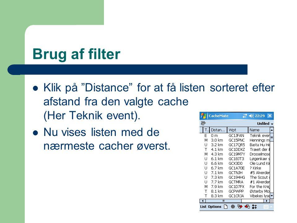 Brug af filter  Klik på Distance for at få listen sorteret efter afstand fra den valgte cache (Her Teknik event).