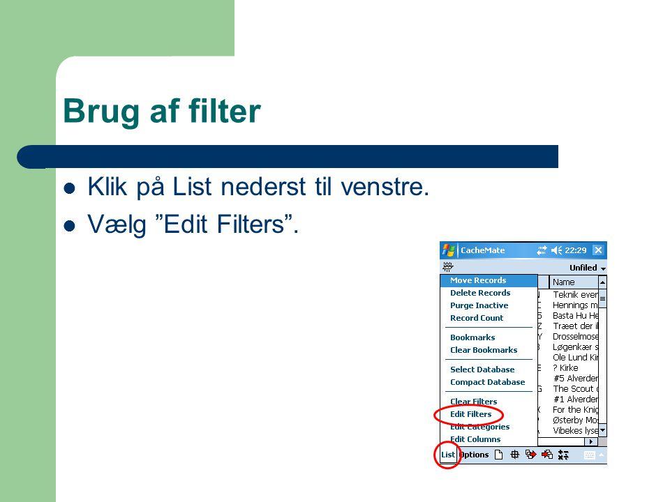 Brug af filter  Klik på List nederst til venstre.  Vælg Edit Filters .