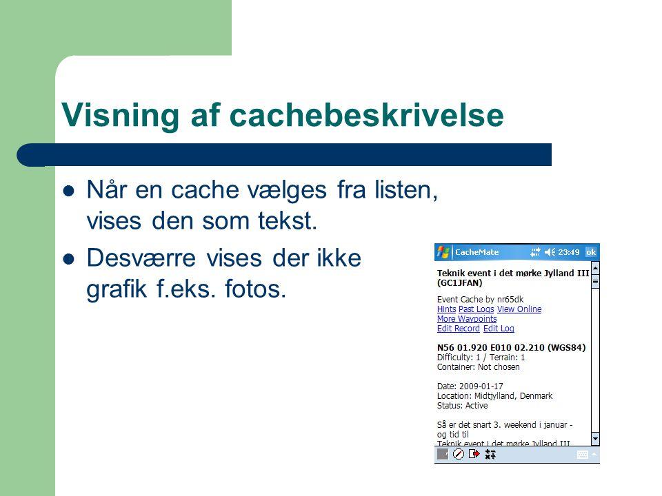 Visning af cachebeskrivelse  Når en cache vælges fra listen, vises den som tekst.