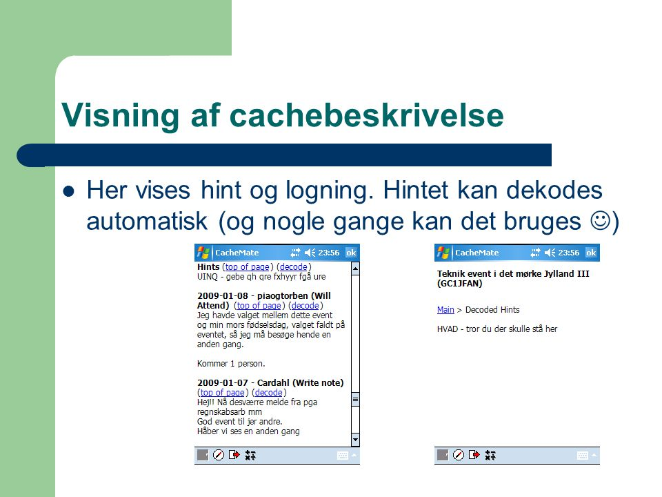 Visning af cachebeskrivelse  Her vises hint og logning.