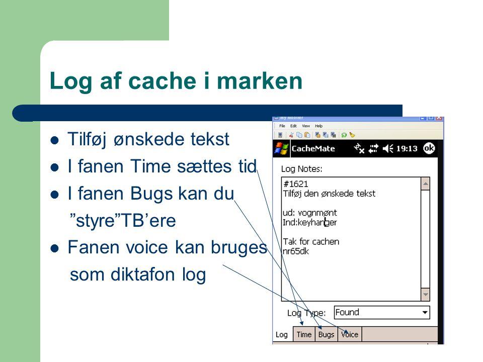 Log af cache i marken  Tilføj ønskede tekst  I fanen Time sættes tid  I fanen Bugs kan du styre TB'ere  Fanen voice kan bruges som diktafon log