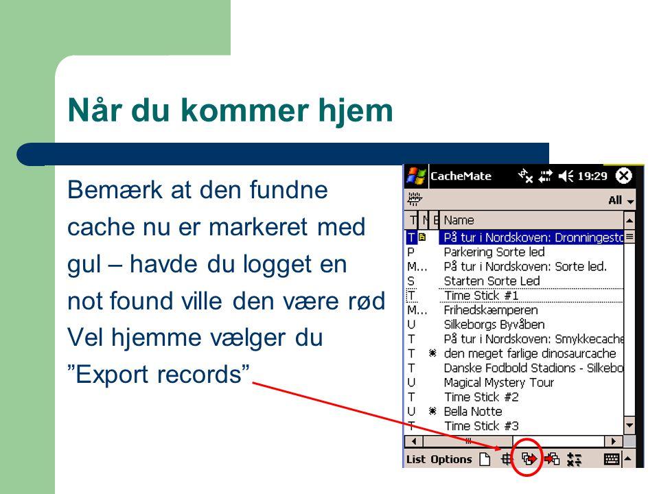 Når du kommer hjem Bemærk at den fundne cache nu er markeret med gul – havde du logget en not found ville den være rød Vel hjemme vælger du Export records
