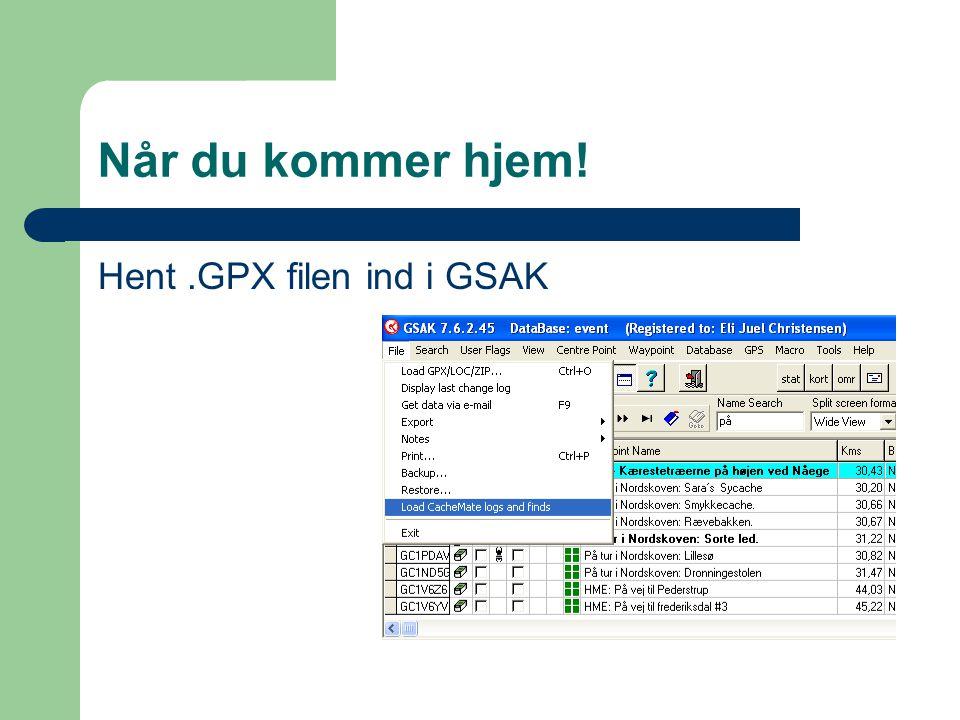 Når du kommer hjem! Hent.GPX filen ind i GSAK