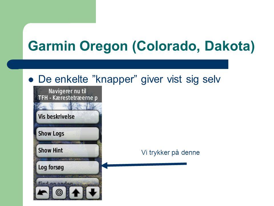 Garmin Oregon (Colorado, Dakota)  De enkelte knapper giver vist sig selv Vi trykker på denne