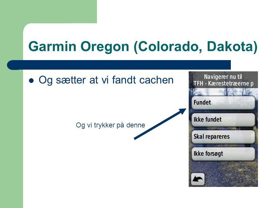 Garmin Oregon (Colorado, Dakota)  Og sætter at vi fandt cachen Og vi trykker på denne