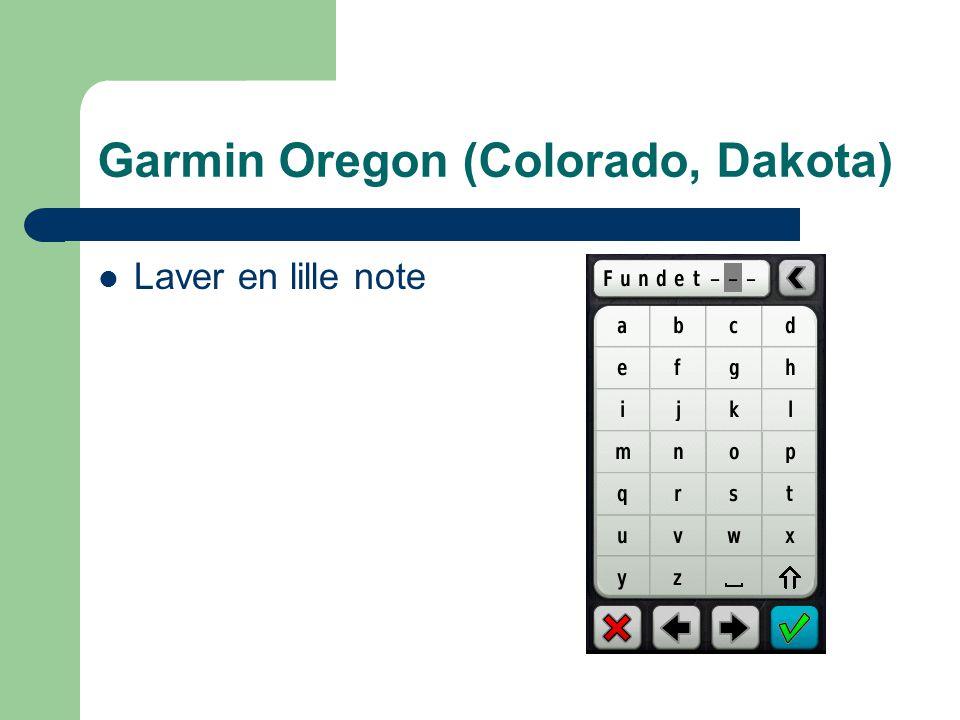 Garmin Oregon (Colorado, Dakota)  Laver en lille note