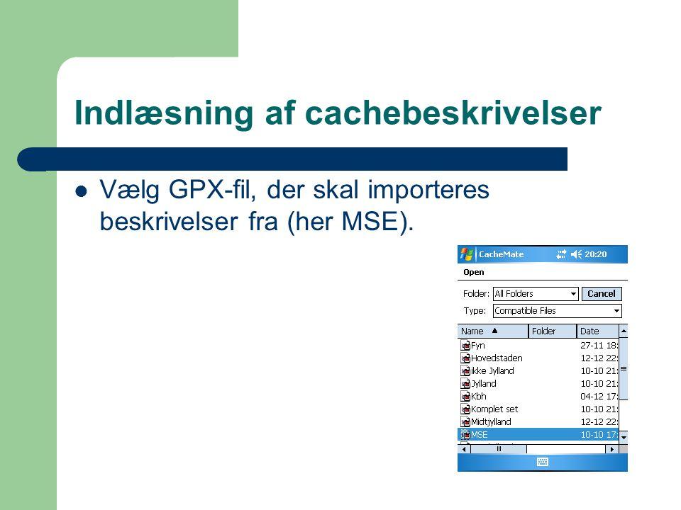 Indlæsning af cachebeskrivelser  Vælg GPX-fil, der skal importeres beskrivelser fra (her MSE).