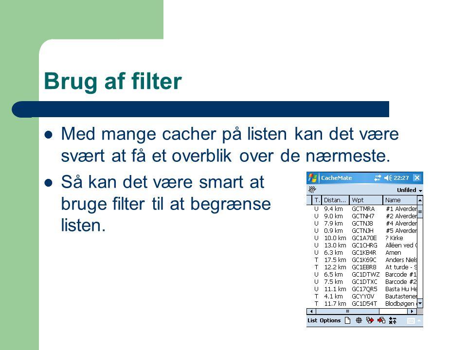 Brug af filter  Med mange cacher på listen kan det være svært at få et overblik over de nærmeste.