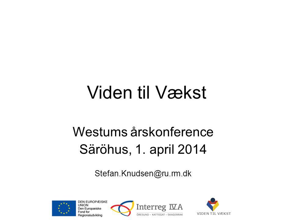 VIDEN TIL VÆKST Viden til Vækst Westums årskonference Säröhus, 1.