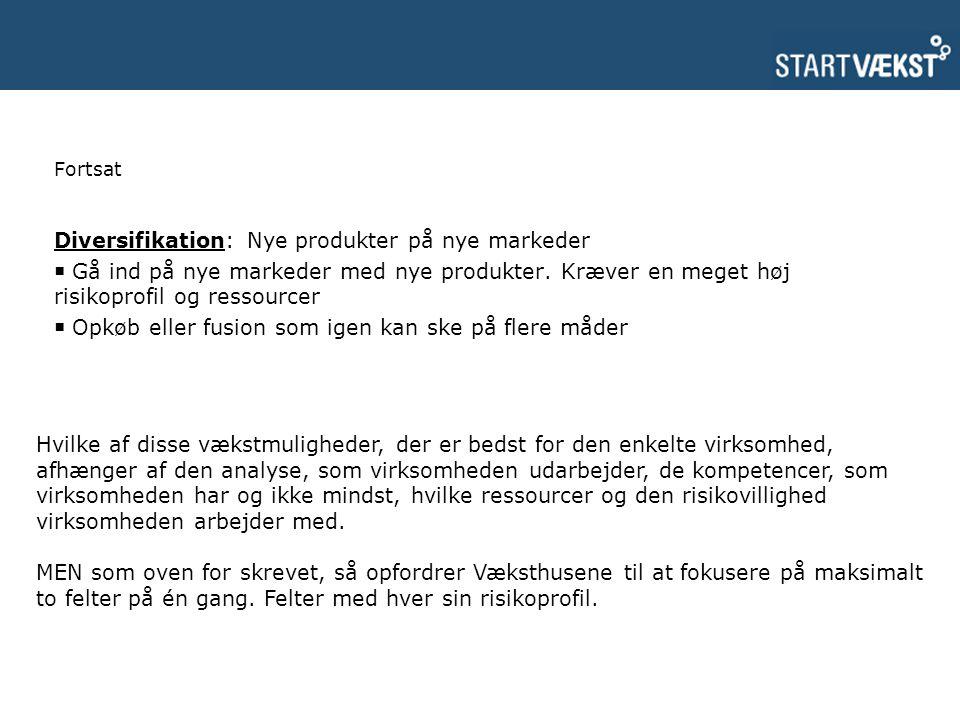 Fortsat Diversifikation: Nye produkter på nye markeder  Gå ind på nye markeder med nye produkter.