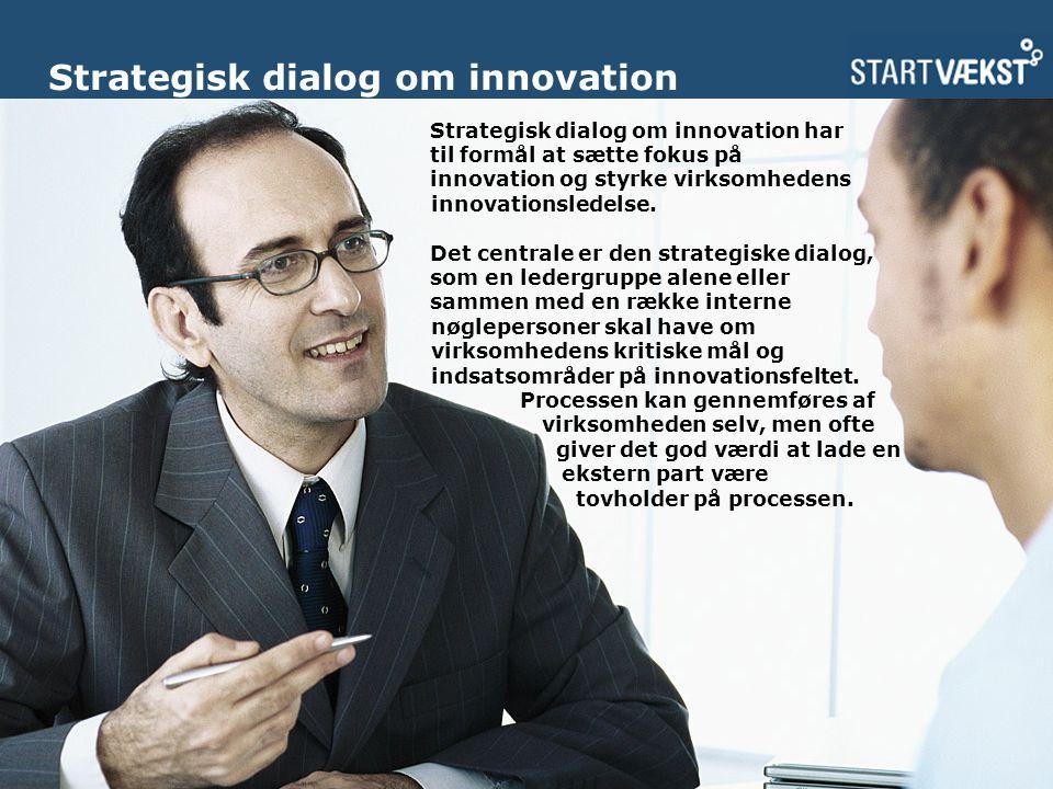 Strategisk dialog om innovation Strategisk dialog om innovation har til formål at sætte fokus på innovation og styrke virksomhedens innovationsledelse.